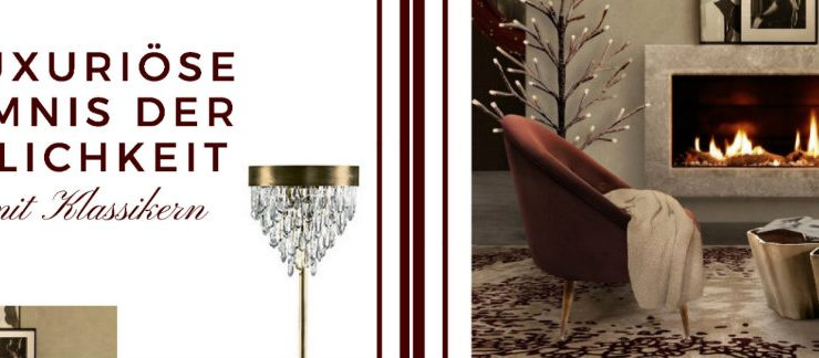 luxuriöse möbel Das luxuriöse Möbel Geheimnisse der Gemütlichkeit collage 8 740x324